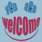 You Are WELCOME by TeaseTees