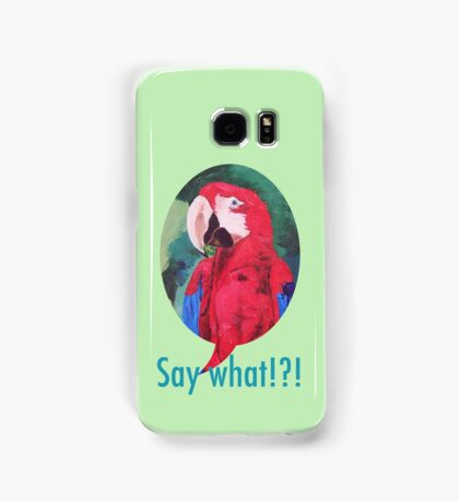 Say What !?!  Funny Parrot Phone Case - Samsung Samsung Galaxy Case/Skin