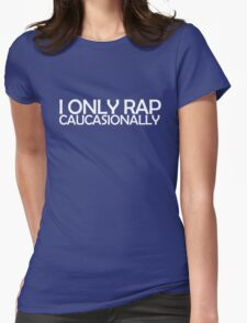 I only rap caucasionally Womens Fitted T-Shirt