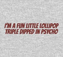 I'm a fun little lollipop triple dipped in psycho Kids Clothes