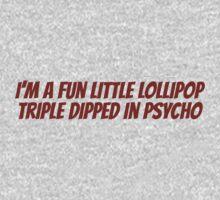 I'm a fun little lollipop triple dipped in psycho Kids Tee