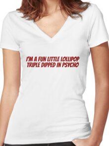 I'm a fun little lollipop triple dipped in psycho Women's Fitted V-Neck T-Shirt