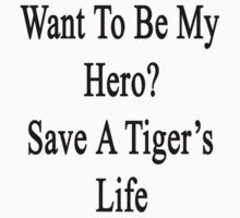 Want To Be My Hero? Save A Tiger's Life  by supernova23