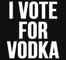 I Vote For Vodka by mralan