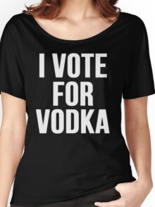I Vote For Vodka Women's Relaxed Fit T-Shirt