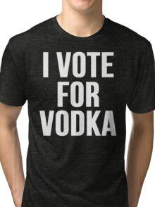 I Vote For Vodka Tri-blend T-Shirt