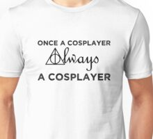 Once A Cosplayer Always A cosplayer Unisex T-Shirt