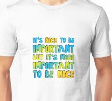 It's more important to be nice Unisex T-Shirt