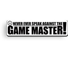 Never Speak Against the Game Master Canvas Print