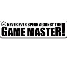 Never Speak Against the Game Master Photographic Print