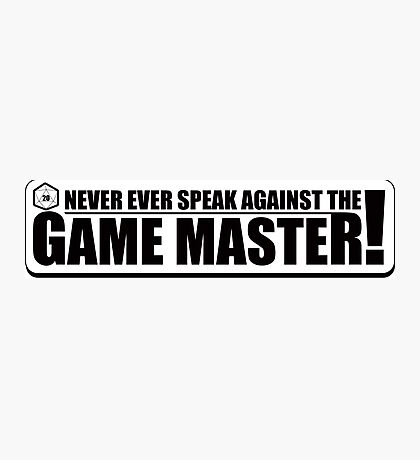 Never Speak Against the Game Master Photographic Print