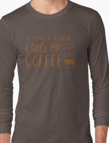 I only like CATS and coffee Long Sleeve T-Shirt
