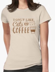 I only like CATS and coffee Womens Fitted T-Shirt