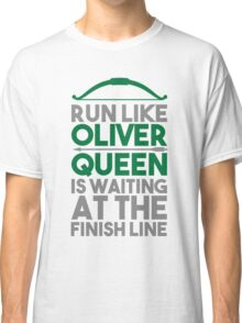 Run like Oliver Queen is waiting at the finish line Classic T-Shirt