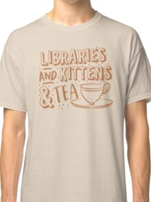 LIBRARIES and kittens and tea (just a few of my favourite things!) Classic T-Shirt