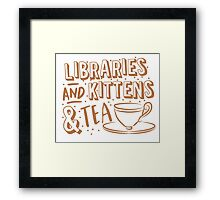 LIBRARIES and kittens and tea (just a few of my favourite things!) Framed Print