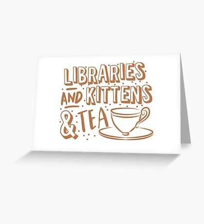 LIBRARIES and kittens and tea (just a few of my favourite things!) Greeting Card