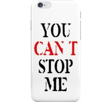 You Can't Stop Me iPhone Case/Skin