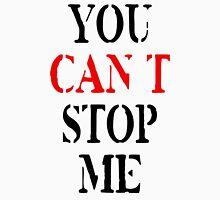 You Can't Stop Me Unisex T-Shirt
