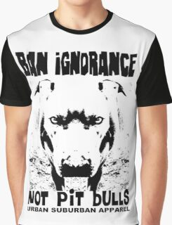 BAN IGNORANCE NOT PIT BULLS Graphic T-Shirt