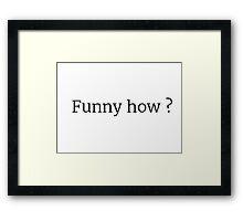 Funny How? Framed Print