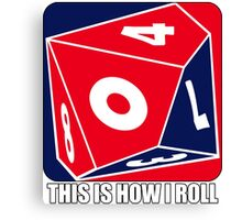 D10 - This is how I roll Canvas Print