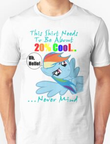 This Shirt Needs To Be About 20% Cool...Never Mind Unisex T-Shirt