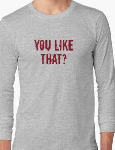 You Like That? Long Sleeve T-Shirt