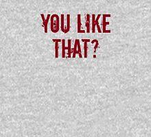 You Like That? Unisex T-Shirt