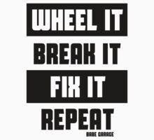 Wheel it, Break it, Fix it, Repeat by BabeGarage