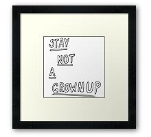 STAY NOT A GROWNUP Framed Print