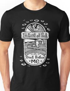 I'm Lost at Sea, Don't Bother Me  Unisex T-Shirt