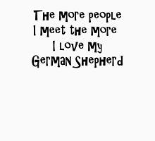 The more I Love my German Shepherd T-Shirt