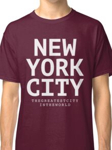 NYC - the greatest city in the world Classic T-Shirt