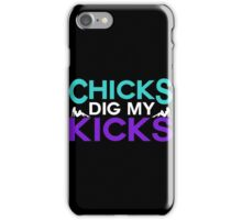 Chicks Dig My Kicks iPhone Case/Skin