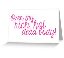 Over my rich, hot, dead body! Greeting Card
