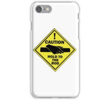 Hold To The Rod iPhone Case/Skin