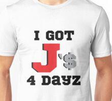I Got J'$ 4 Dayz Unisex T-Shirt