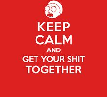 KEEP CALM AND GET YOUR SHIT TOGETHER ( Morty ) Unisex T-Shirt