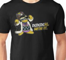 Dededeal with it. Unisex T-Shirt