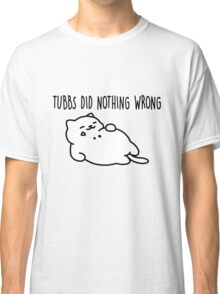 TUBBS DID NOTHING WRONG - nekoatsume Classic T-Shirt
