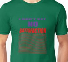 I can't get NO...  !!! Unisex T-Shirt