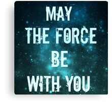 May the force be with you.  Canvas Print