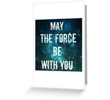 May the force be with you.  Greeting Card