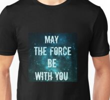 May the force be with you.  Unisex T-Shirt