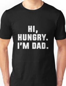 Hi Hungry I'm Dad Unisex T-Shirt