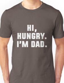 Hi Hungry I'm Dad Unisex T-Shirt