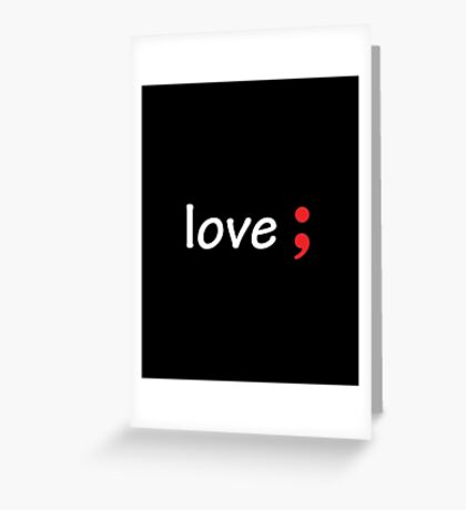 Semicolon; Love Greeting Card