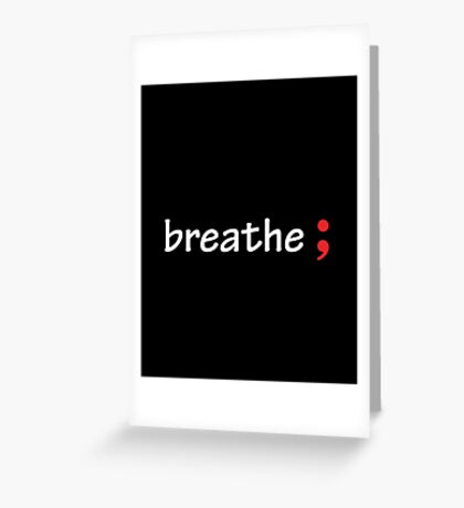 Semicolon; Breathe Greeting Card