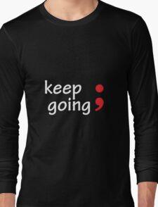 Semicolon; Keep Going Long Sleeve T-Shirt